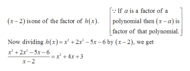 If a is a factor of a (x-2) is one of the factor of h(x) polynomial then (x-a) is factor of that polynomial Now dividing h(x)=x' +2x2 -5x -6 by (r-2), we get 2x25x6- 2 + 4x + 3 x -2