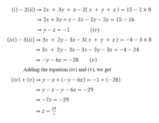 (i) 2(ii2x + 3y z 2(x + y + z) = 15 2 x 8 2x 3y z - 2x - 2y - 2z = 15 - 16 (iv) y-z-1 (iii 3(ii 3x 2y-3z - 3(x + y + z) -4 3 x 8 = 3x 2y- 3z 3x - 3y - 3z = -4 - 24 (v) -y6z-28 Adding the equation (iv) and (v), we get (iv)(v)yz (-y6z-1+ (-28) y-z-y 6z = -29 -7z -29 29 Z 7