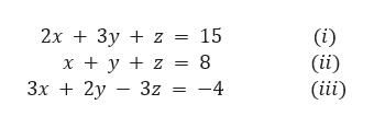 2x 3y z 15 (i) (ii) (iii) = 8 x y z 3x2y 3z -4