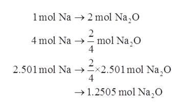 1mol Na 2 mol Na,O 2 4 mol Na mol Na,O 4 2.501mol Na x2.501 mol Na,0 4 1.2505 mol Na,O