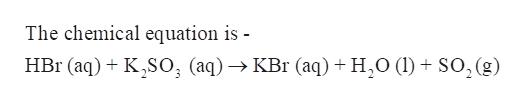 The chemical equation is - HBr (aq) KS (aq)KBr (aq) + H,0 (1) + So, (g)