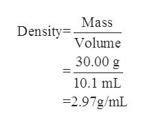 Mass Density= Volume 30.00 g 10.1 mL -2.97g/mL