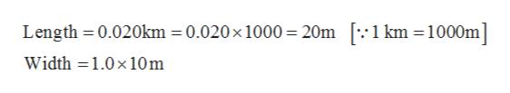 Length 0.020km 0.020 x 1000 20m .:1 km 1000m] Width 1.0x 10m