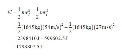 1 E' = 2 2 (1645kg)(54m/s)-(1645kg)(27m/s) 2398410J-599602.5J 1798807.5J