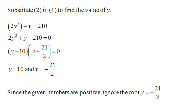 Substitute (2) in (1) to find the value ofy (2y2)+y 210 2y2 210 0 21 = 0 2 (y-10y 21 y10 and y 2 21 Since the given numbers are positive, ignore the root y = 2