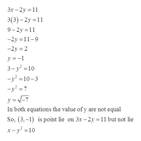 3x-2y 11 3(3)-2y 1 9-2y 11 -2y 11-9 -2y 2 y =1 3- y2 10 -y210-3 -y27 y In both equations the value of y are not equal So, (3,-1) is point lie on 3x -2y 11 but not lie x -y10