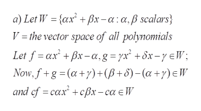 a) Let W = {ax + Bx-a:a,ß scalars V = the vector space of all polynomials Let f axBx-a,g=rx +ôx-yeW; Now, fg (a)+(B+S)-(a+y) E W and cf caxcx-ca e V