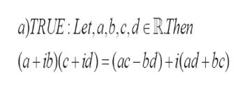 a)TRUE:Let,a.b.c.de R.Then (a+ib)lc+id)=(ac-bd)+i(a +be)