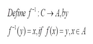 Define f CAby *(y) = x. 1f f(x)= y,xE A