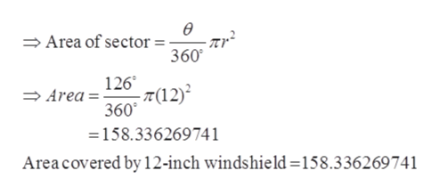 ө Area of sector = - 360 126(12) Area 360 =158.336269741 Area covered by 12-inch windshield =158.336269741