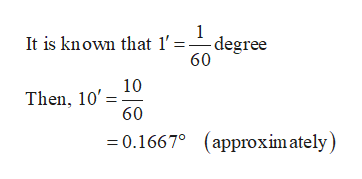 1 It is known that 1' degree 60 10 Then, 10' 60 =0.1667° (approxim ately)