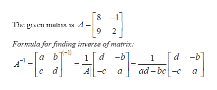 -1 The given matrix is A= 9 2 Formula for finding inverse of matrix: Га ь7-1 AIL- d -b d -b 1 a с d ad-bc a a