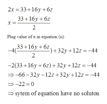 2x 33 16 6z 33 16y 6 x = 2 Plug value of x in equation (ii) 33+16y 6Z 32y +12z =-44 -4( 2 -2(33 16y 6z)32y + 12z =-44 -66-32y -12z +32y +12z-44 -22 0 sytem of equation have no soluton