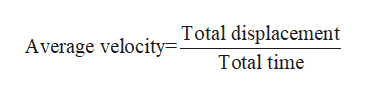 Average velocity=Total displacement Total time