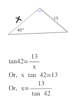 13 42° 13 tan42= х Or, x tan 42=13 13 Or, x tan 42 X
