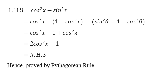 L.H.S cos2x - sin2x cos2x (1 -cos2x) (sin20 =1 - cos20) = cos2x - 1 cos2x = 2cos2x - 1 = R.H.S Hence, proved by Pythagorean Rule