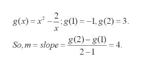 g(x) x )=-1, g(2)= 3. х So,mslope (2)-, g(1) 2-1 = 4