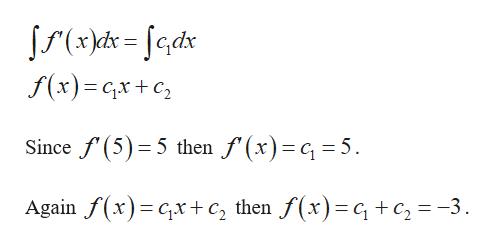 S(xkd=edx f(x) GxC Since f(5) 5 then f'(x)= 5 Again f(x)x+c, then f(x)=q+c 3