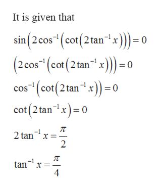 It is given that sin (2 cos (cot(2tanx) = c (2cos (cot (2tanx))C cos (cot(2 tanx = 0 cot (2 tan1x) 0 2 tan 2 tanx 4