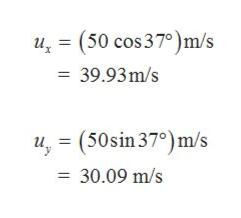 u (50 cos 37)m/s = 39.93m/s u(50sin 370) m/s 30.09 m/s