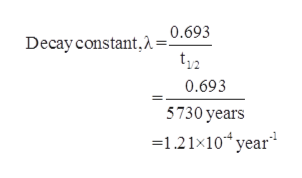 Decay constant.= 0.693 0.693 5730 years 1.21x10 year