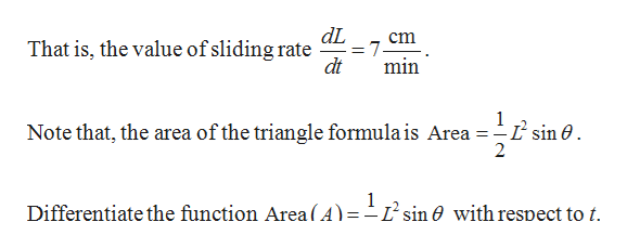 dL cm That is, the value of sliding rate 7 min dt 1 L sin 0 2 Note that, the area of the triangle formula is Area Differentiate the function Area ( A)=-sin 0 with respect to t.