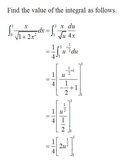 Find the value of the integral as follows 3 х du х Vu 4x V1+2x2 1 3 и _ 13 1 и =_ 1 1 2 1 1u 2 1 2u2 4