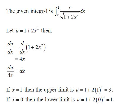 The given integral is -dx v1+2x2 Let u 12x2 then, du (1+2x) dx dx = 4x du dx 4x = If x 1 then the upper limit is u 1+2(1) 3 If x 0 then the lower limit is u = 1+2 (0) = 1
