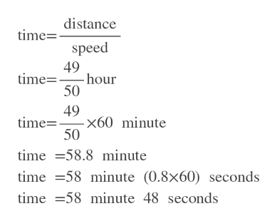 timedistance speed 49 time -hour 50 49 time x60 minute 50 time 58.8 minute time 58 minute (0.8x60) seconds time 58 minute 48 seconds