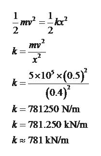 1 mу 2 2 ту k 5x10 x(0.5) (0.4) k k 781250 N/m k 781.250 kN/m k 781 kN/m