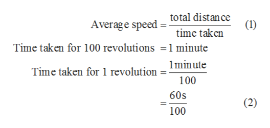 Average speed = total distance (1) time taken Time taken for 100 revolutions =1 minute Time taken for 1 revolution- Iminute 100 60s (2) 100