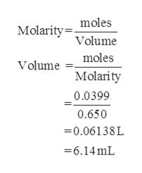Molaritymoles Volume moles Volume Molarity 0.0399 0.650 0.06138L =6.14mL