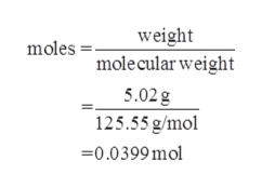 weight molecular weight moles 5.02g 125.55 g/mol 0.0399mol