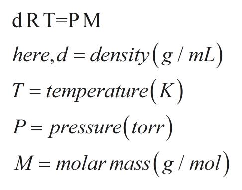 dR T-P M here,d density (g/ mL) T temperature(K) P = pressure(torr) M molar mass (g/mol)