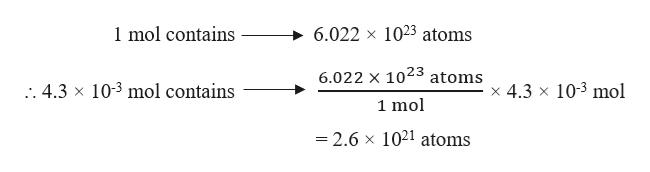 6.022 x 1023 atoms 1 mol contains 6.022 x 1023 atoms 10-3 mol 10-3 mol contains x 4.3 x .. 4.3 x 1 mol = 2.6 x 1021 atoms