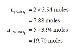"""""""(NaI0 = 2x 3.94 moles 7.88 moles (NaHSO25x 3.94 moles - 19.70 moles"""