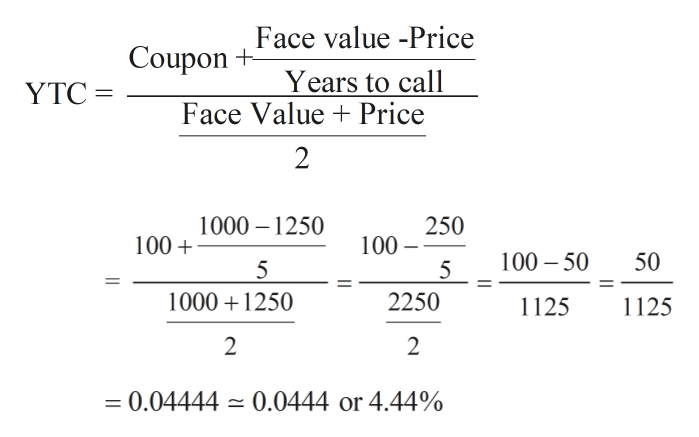Face value -Price Coupon+ Years to call Face Value Price YTC 1000 1250 100 250 100 5 100 50 50 5 10001250 2250 1125 1125 2 2 - 0.04444 0.0444 or 4.44% 11