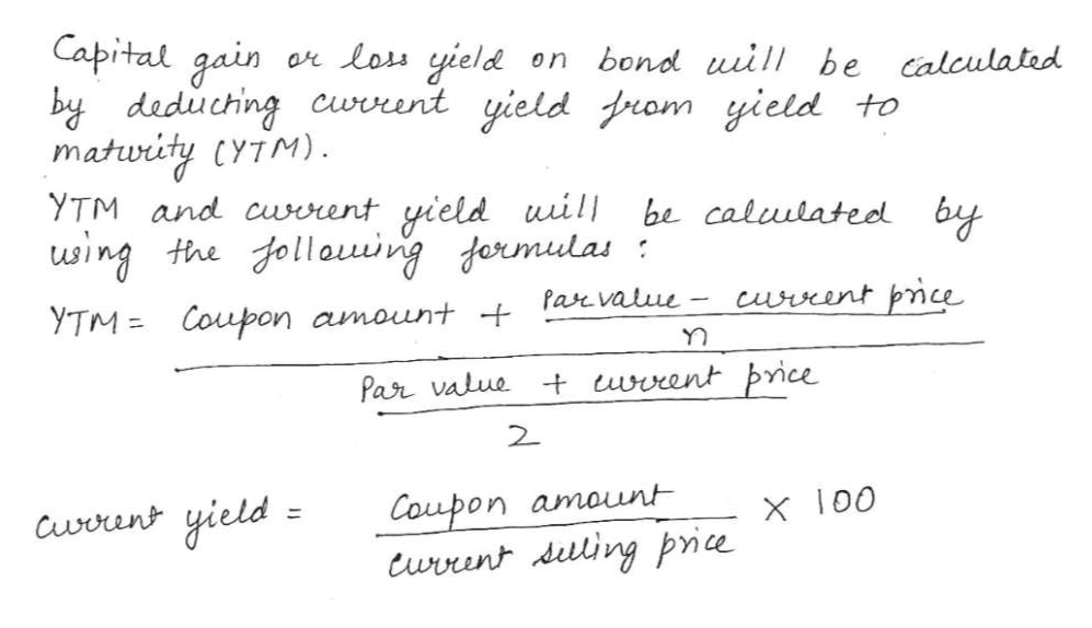 Capital gain bydeduching cuvreent yield prom yield to matwity CYTM). YTM and cerent yield uil the follouwing ermulas ar los yield on bond uill be calculated be calulated by wing pie cwrrent Par value YTM Coupon amount wvent brice Par value 2 Coupon amount Current dilling prie yield Cucrens