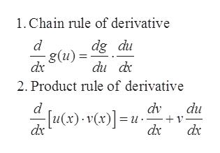 1. Chain rule of derivative d g(u) dx dg du du d 2. Product rule of derivative d dv du dx dx dx
