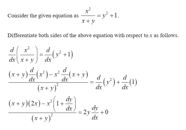 х = y +1 Consider the given equation as Differentiate both sides of the above equation with respect to x as follows. dx dxx+ y d (x+y)(x) (x+ y) d dx dx (x+y) dy (x+y)(2x)-x1 dx dy dx 2y +0 (x+ y)' dx