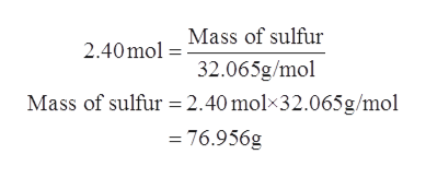 Mass of sulfur 2.40mol 32.065g/mol Mass of sulfur 2.40 molx32.065g/mol 76.956g