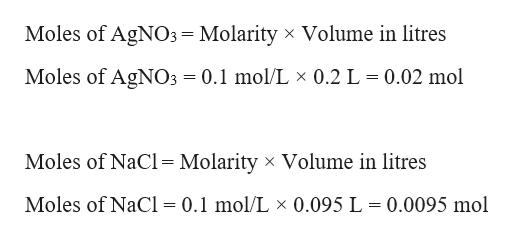 Moles of AgNO3= Molarity x Volume in litres Moles of AgNO3 0.1 mol/L x 0.2 L 0.02 mol Moles of NaCl = Molarity x Volume in litres Moles of Nacl = 0.1 mol/L x 0.095 L = 0.0095 mol