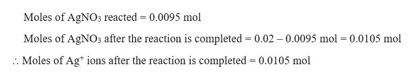 Moles of AgNO3 reacted 0.0095 mol Moles of AgNO3 after the reaction is completed 0.02 0.0095 mol -0.0105 mol . Moles of Ag ions after the reaction is completed 0.0105 mol
