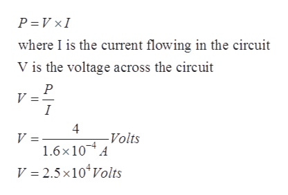P V xI where I is the current flowing in the circuit V is the voltage across the circuit P V I -Volts V 1.6x10 A V 2.5x10 Volts