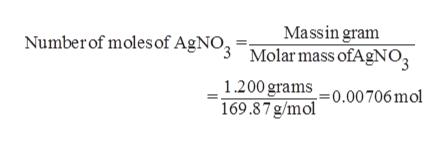 Massin gram Numberof moles of AgNO3 Molarmass ofAgNO3 1.200 grams 0.00 706 mol 169.87g/mol