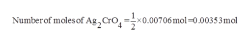 Number of molesof Ag , CrO= x 0.007 06 mol =0.00353 mol