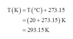 T(K) T(°C)+273.15 =(20+273.15) K 293.15 K