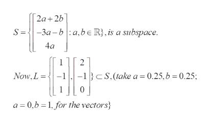 2a2b S =-3a-ba, be R}, is a subspace 4a 1 2 -1CS.(take a 0.25, b 0.25; Now,L- 0 a 0,b 1 for the vectors}