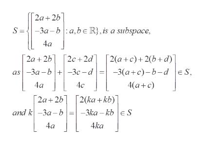 2a+2b S-3a-ba,be R}, is a subspace 4а 2а + 2b as| -За -b | +| -Зс — d 2c 2d 2(a+c)+2(b+d) -3(а+с)-b-d |E S, 4(а+ с) 4a 4c [2a+2b and k-3a-b 2(ka +kb)] -3ka -kb eS 4а 4ka