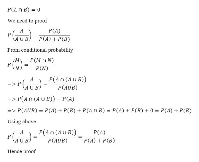 P(An B) 0 We need to proof P(A) P(A)P(B) A P AUB From conditional probability Р(MON) P P(N) P(An (AU B)) P(AUB) A => P A U B => P(An (A U B)) P(A) P(A) + P(B) P(A n B)= P(A) + P(B) 0 = P(A) + P(B) => P(AUB) Using above P(An (A U B)) P(A) P(AUB) P(A)P(B) \A U B. Hence proof